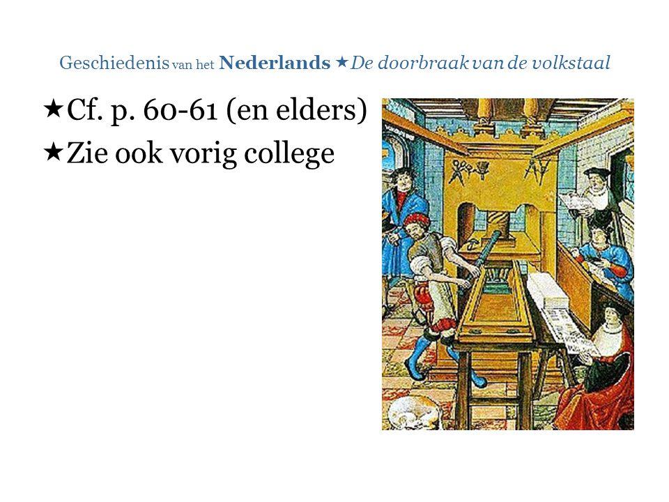 Geschiedenis van het Nederlands  De doorbraak van de volkstaal  Cf. p. 60-61 (en elders)  Zie ook vorig college