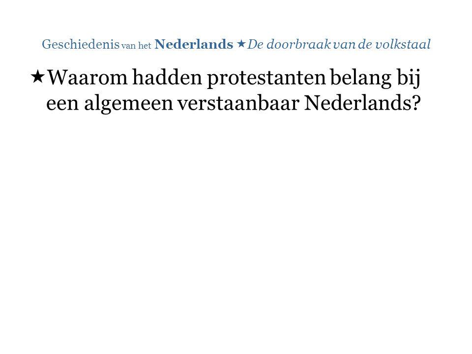 Geschiedenis van het Nederlands  De doorbraak van de volkstaal  Waarom hadden protestanten belang bij een algemeen verstaanbaar Nederlands?