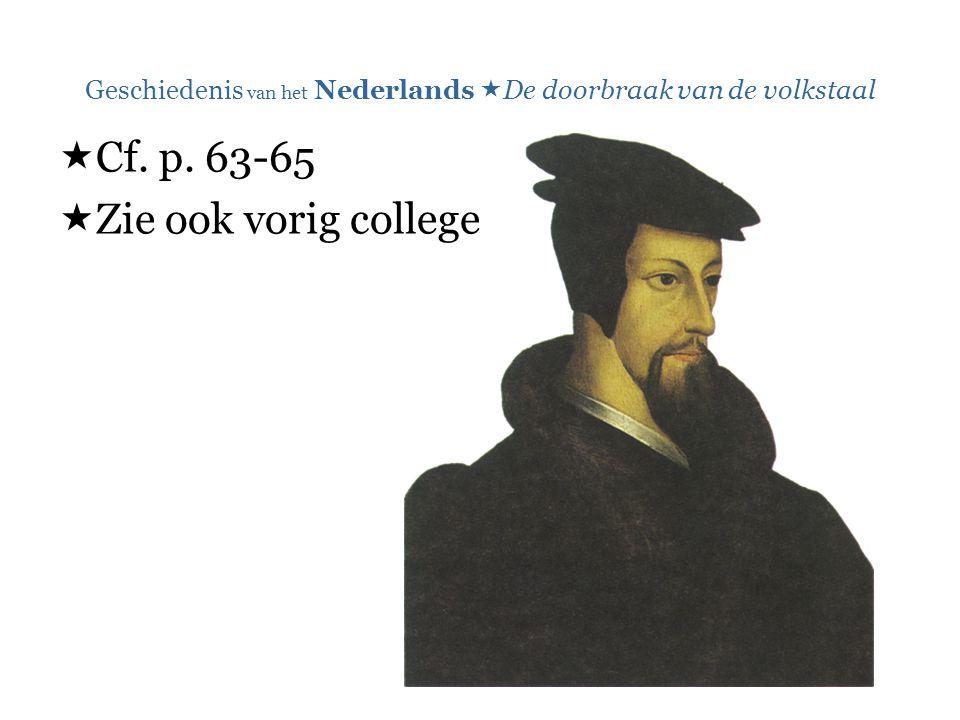 Geschiedenis van het Nederlands  De doorbraak van de volkstaal  Cf. p. 63-65  Zie ook vorig college