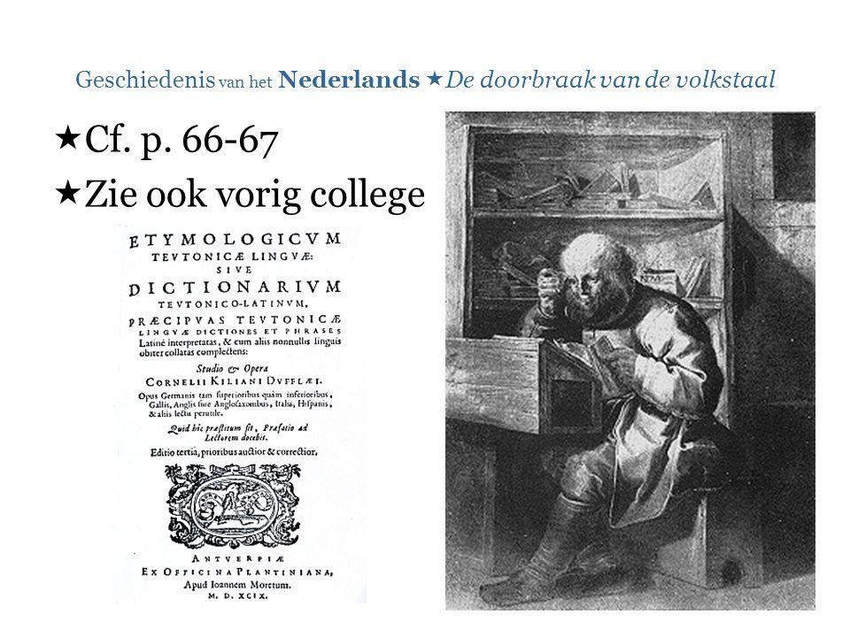 Geschiedenis van het Nederlands  De doorbraak van de volkstaal  Cf. p. 66-67  Zie ook vorig college