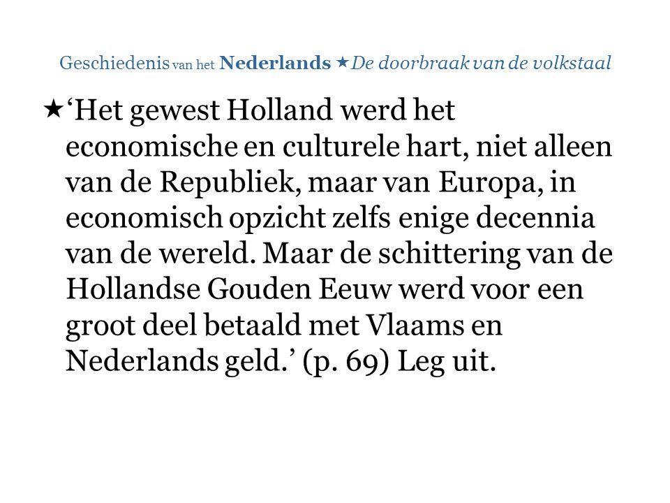 Geschiedenis van het Nederlands  De doorbraak van de volkstaal  'Het gewest Holland werd het economische en culturele hart, niet alleen van de Repub