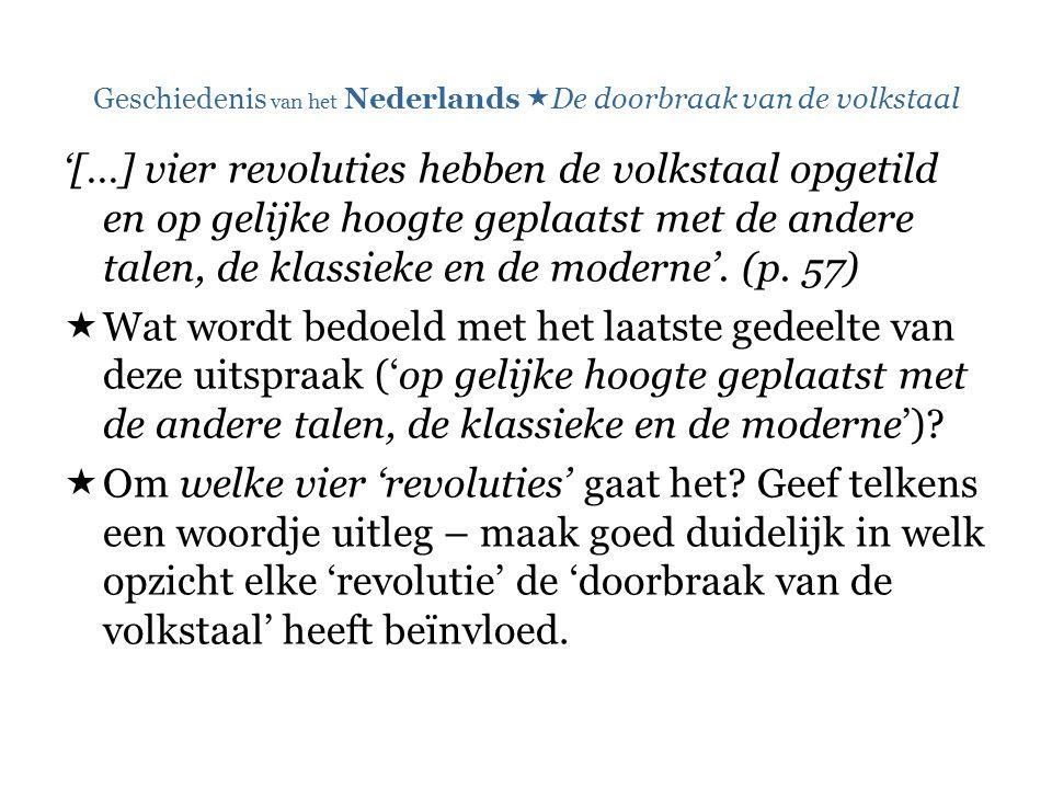 Geschiedenis van het Nederlands  De doorbraak van de volkstaal '[…] vier revoluties hebben de volkstaal opgetild en op gelijke hoogte geplaatst met de andere talen, de klassieke en de moderne'.