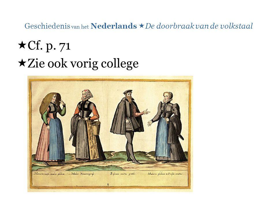 Geschiedenis van het Nederlands  De doorbraak van de volkstaal  Cf. p. 71  Zie ook vorig college