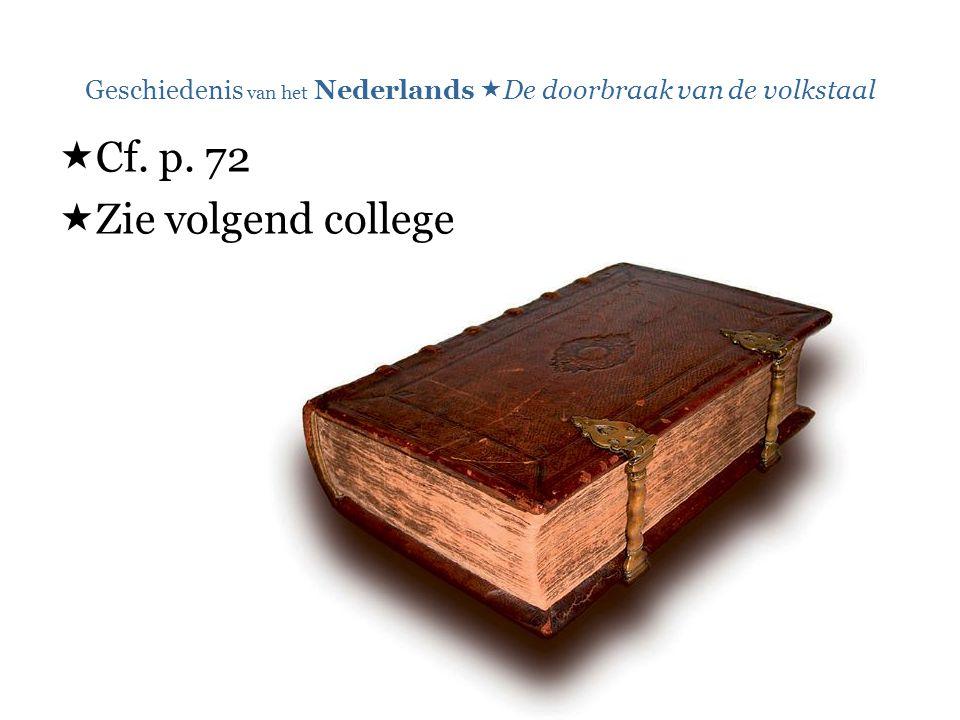 Geschiedenis van het Nederlands  De doorbraak van de volkstaal  Cf. p. 72  Zie volgend college
