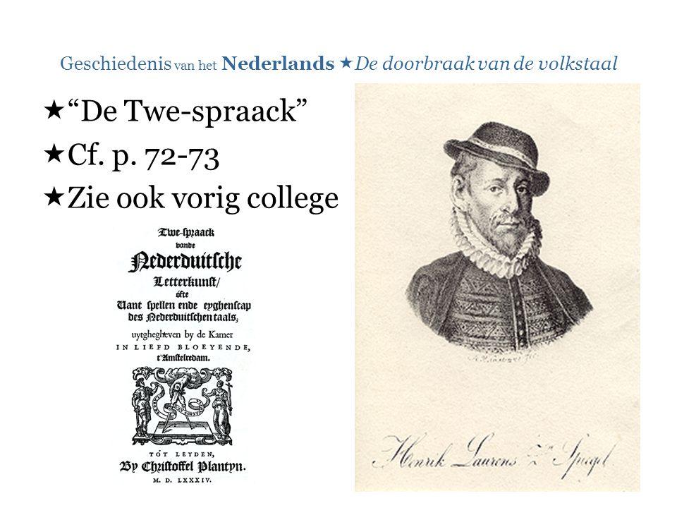 """Geschiedenis van het Nederlands  De doorbraak van de volkstaal  """"De Twe-spraack""""  Cf. p. 72-73  Zie ook vorig college"""