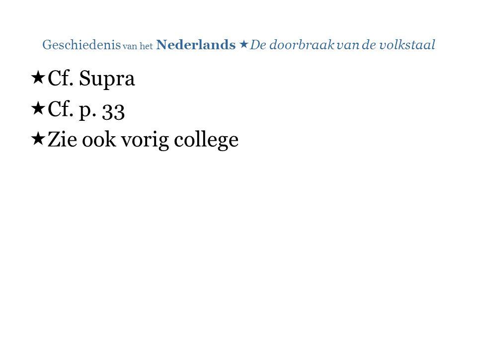Geschiedenis van het Nederlands  De doorbraak van de volkstaal  Cf. Supra  Cf. p. 33  Zie ook vorig college