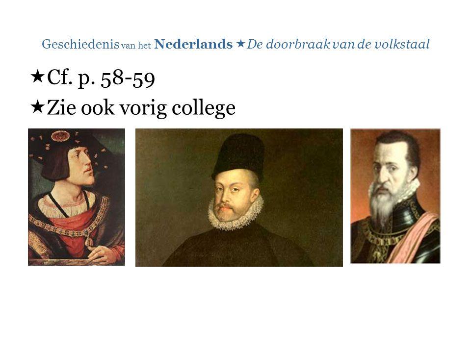Geschiedenis van het Nederlands  De doorbraak van de volkstaal  Cf. p. 58-59  Zie ook vorig college