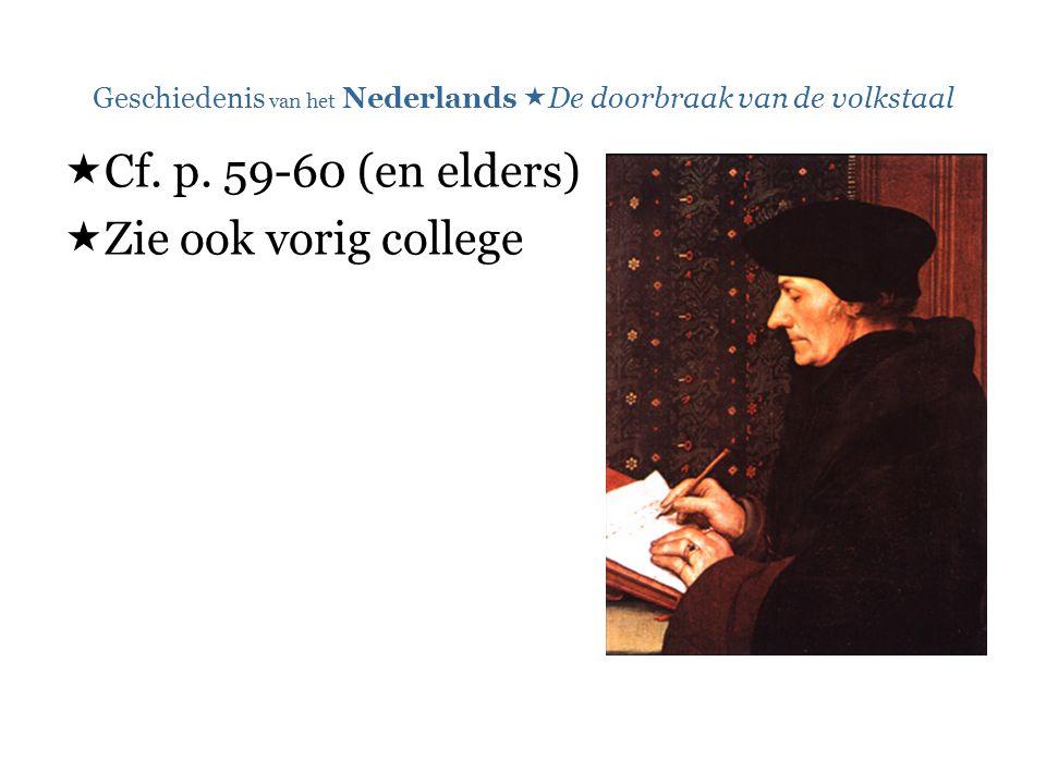Geschiedenis van het Nederlands  De doorbraak van de volkstaal  Cf. p. 59-60 (en elders)  Zie ook vorig college
