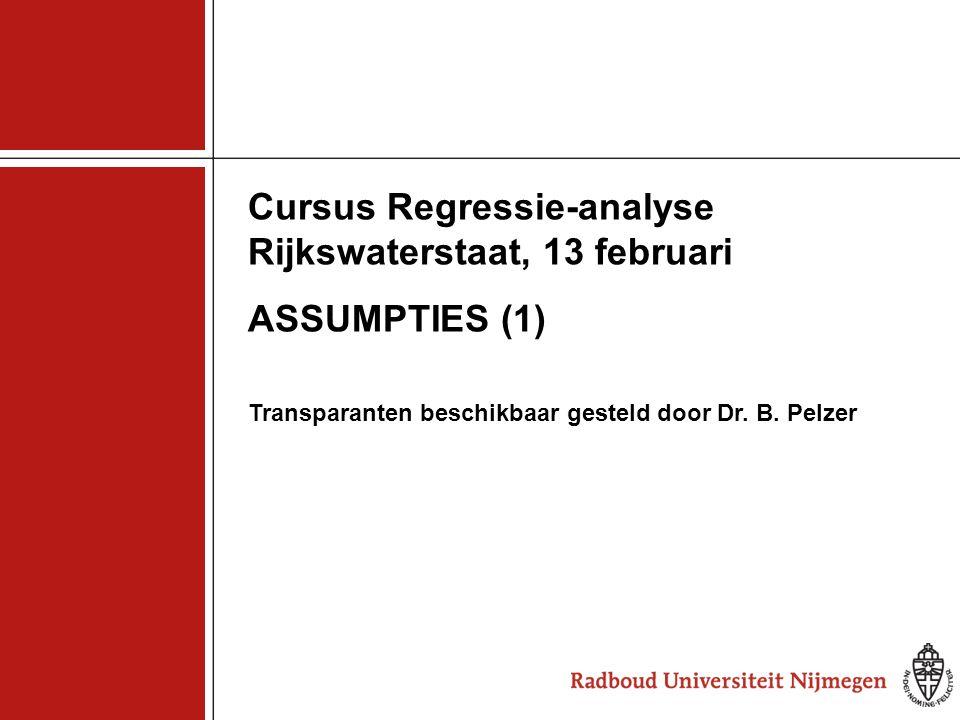 Cursus Regressie-analyse Rijkswaterstaat, 13 februari ASSUMPTIES (1) Transparanten beschikbaar gesteld door Dr. B. Pelzer
