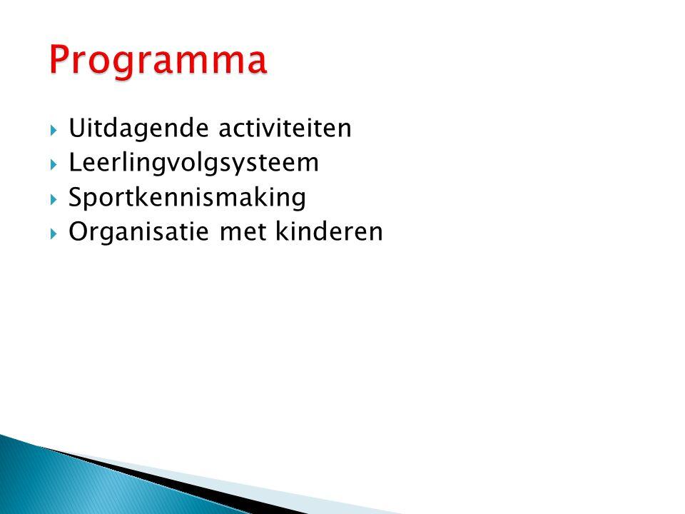  Uitdagende activiteiten  Leerlingvolgsysteem  Sportkennismaking  Organisatie met kinderen