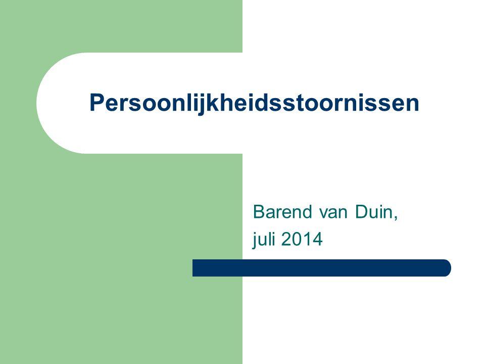 Persoonlijkheidsstoornissen Barend van Duin, juli 2014
