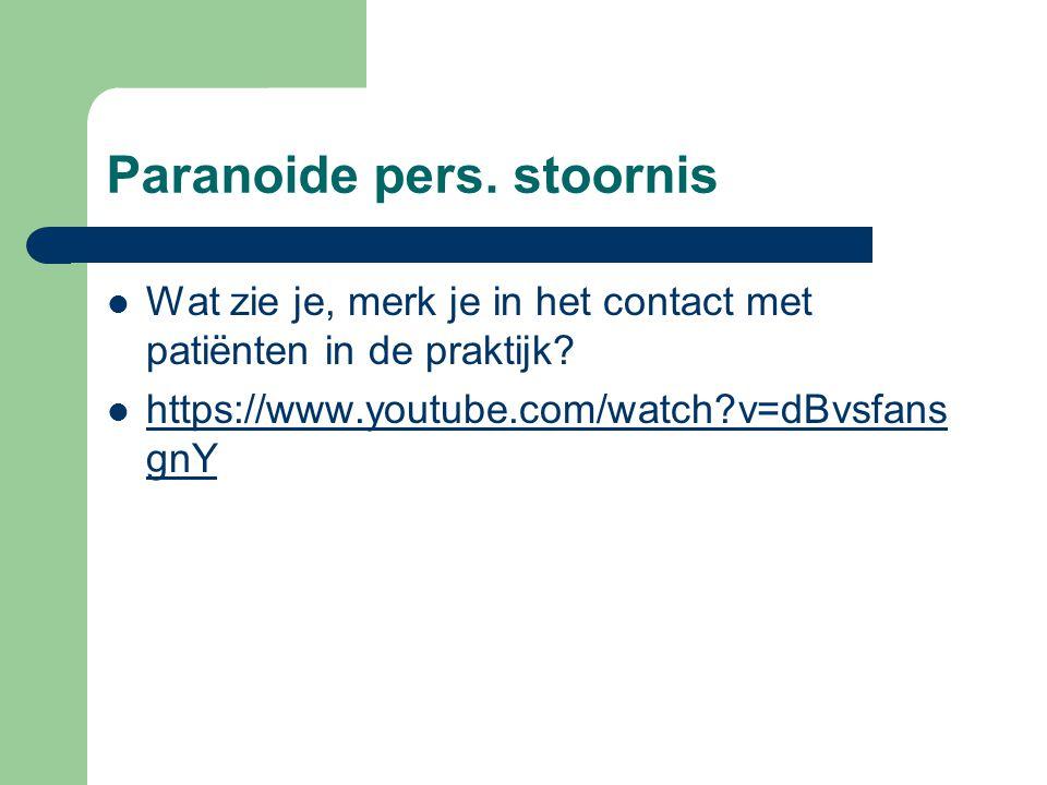 Paranoide pers.stoornis Wat zie je, merk je in het contact met patiënten in de praktijk.