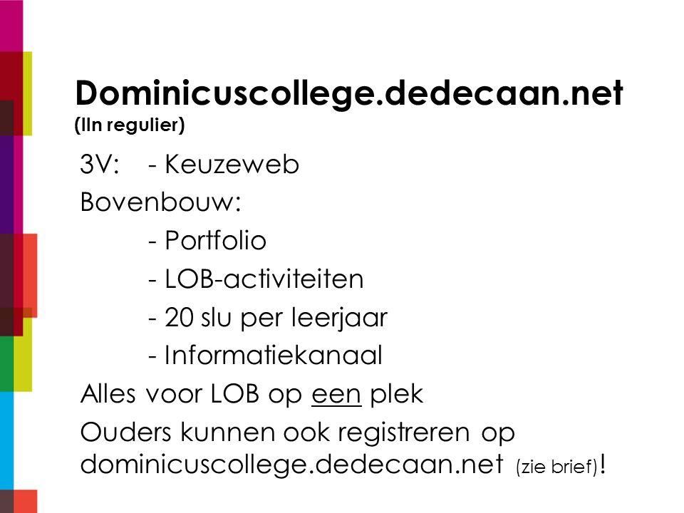 Dominicuscollege.dedecaan.net (lln regulier) 3V: - Keuzeweb Bovenbouw: - Portfolio - LOB-activiteiten - 20 slu per leerjaar - Informatiekanaal Alles v