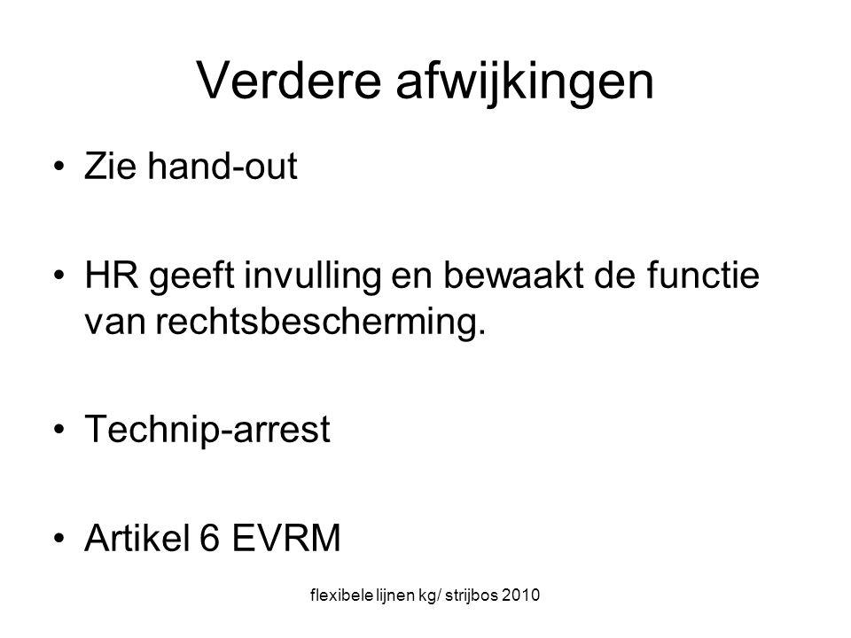 flexibele lijnen kg/ strijbos 2010 Verdere afwijkingen Zie hand-out HR geeft invulling en bewaakt de functie van rechtsbescherming.
