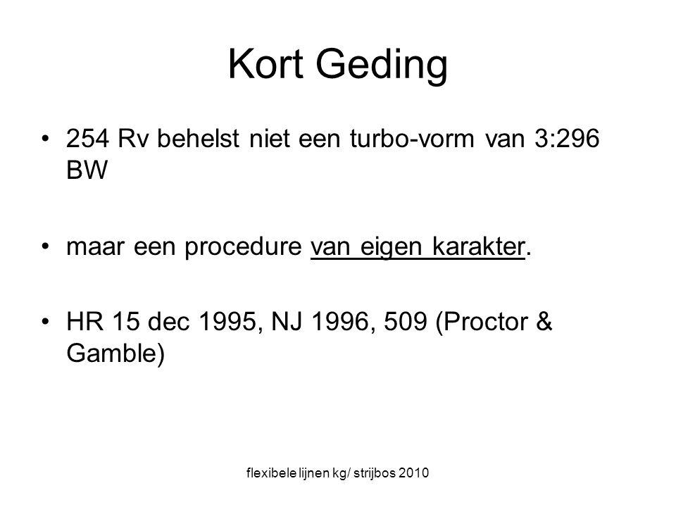 flexibele lijnen kg/ strijbos 2010 Kort Geding 254 Rv behelst niet een turbo-vorm van 3:296 BW maar een procedure van eigen karakter.