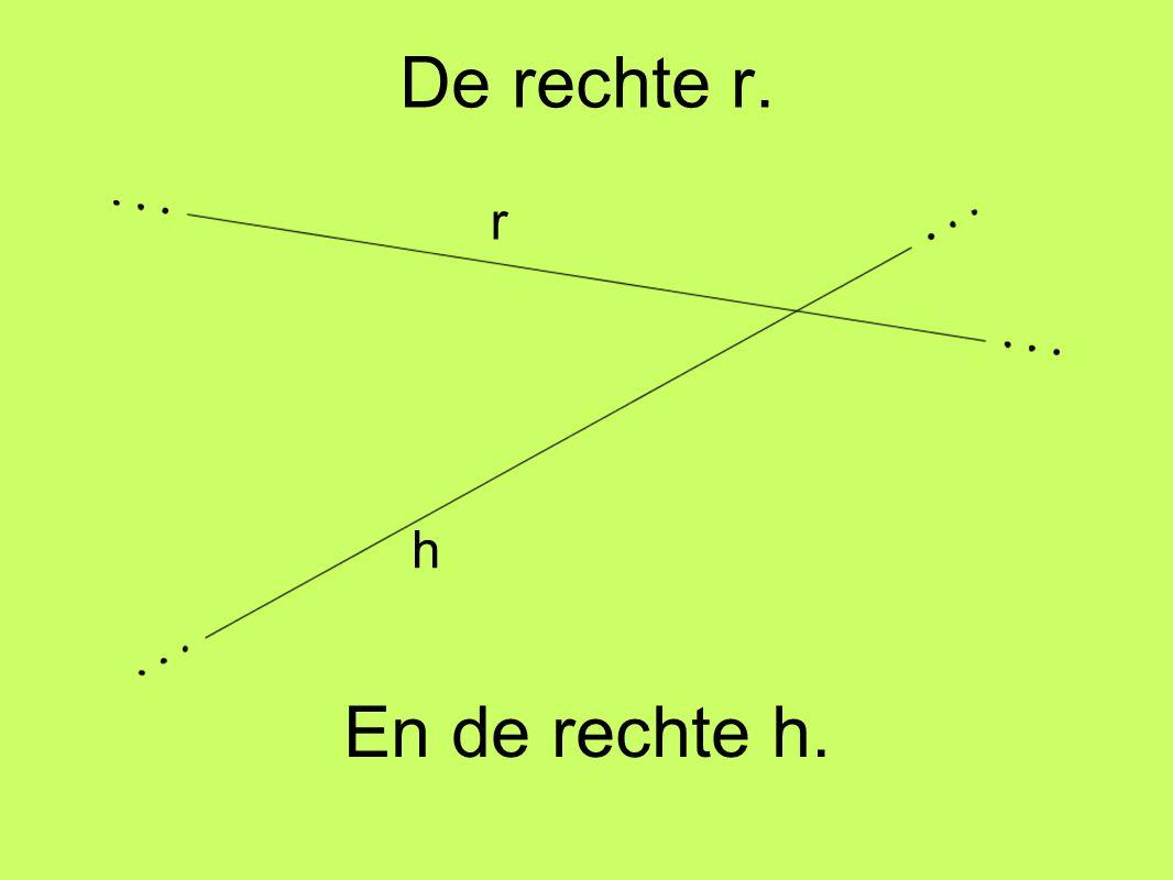 De rechte r. En de rechte h. r h