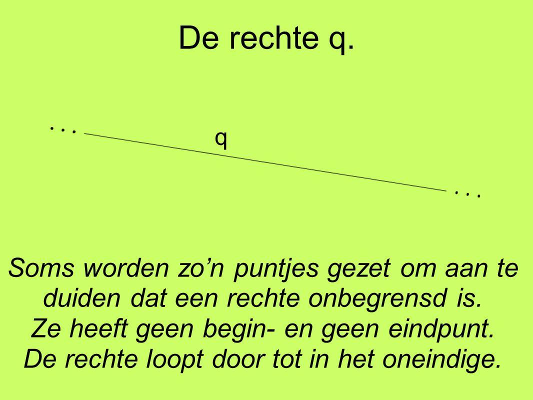 De rechte q. Soms worden zo'n puntjes gezet om aan te duiden dat een rechte onbegrensd is. Ze heeft geen begin- en geen eindpunt. De rechte loopt door
