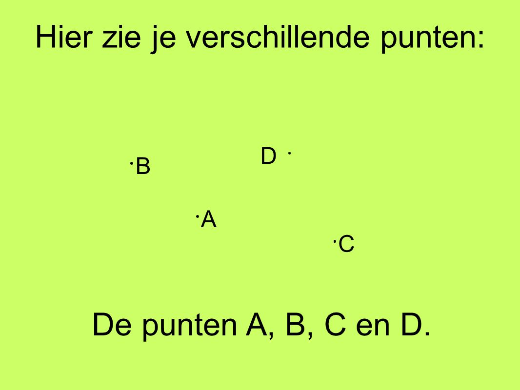 Hier zie je verschillende punten: A De punten A, B, C en D. D C B