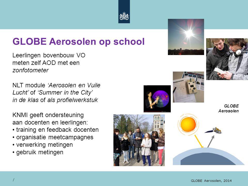 GLOBE Aerosolen op school / GLOBE Aerosolen, 2014 Leerlingen bovenbouw VO meten zelf AOD met een zonfotometer NLT module 'Aerosolen en Vuile Lucht' of