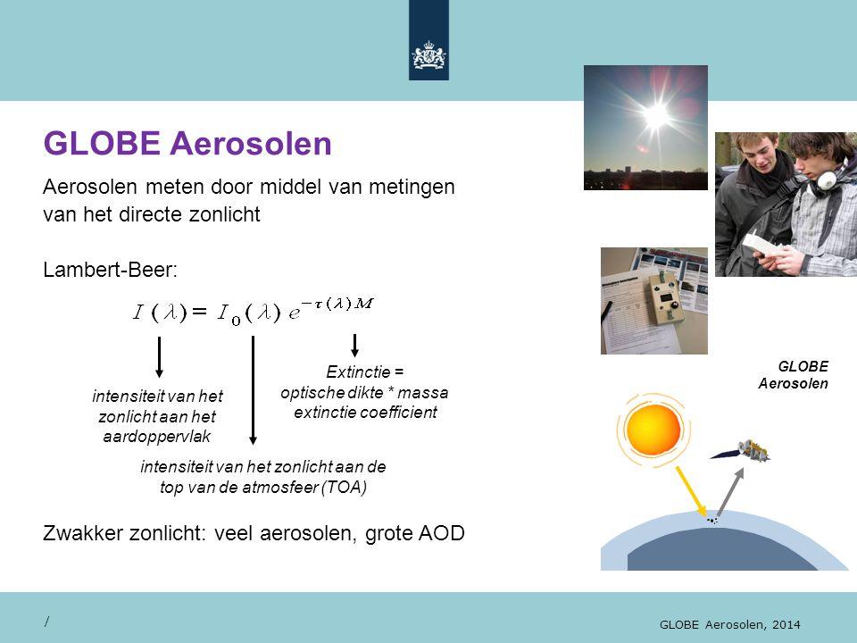 / GLOBE Aerosolen, 2014 Aerosolen meten door middel van metingen van het directe zonlicht Lambert-Beer: Zwakker zonlicht: veel aerosolen, grote AOD GL