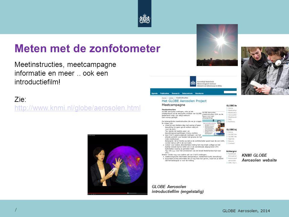 Meten met de zonfotometer / GLOBE Aerosolen, 2014 Meetinstructies, meetcampagne informatie en meer.. ook een introductiefilm! Zie: http://www.knmi.nl/