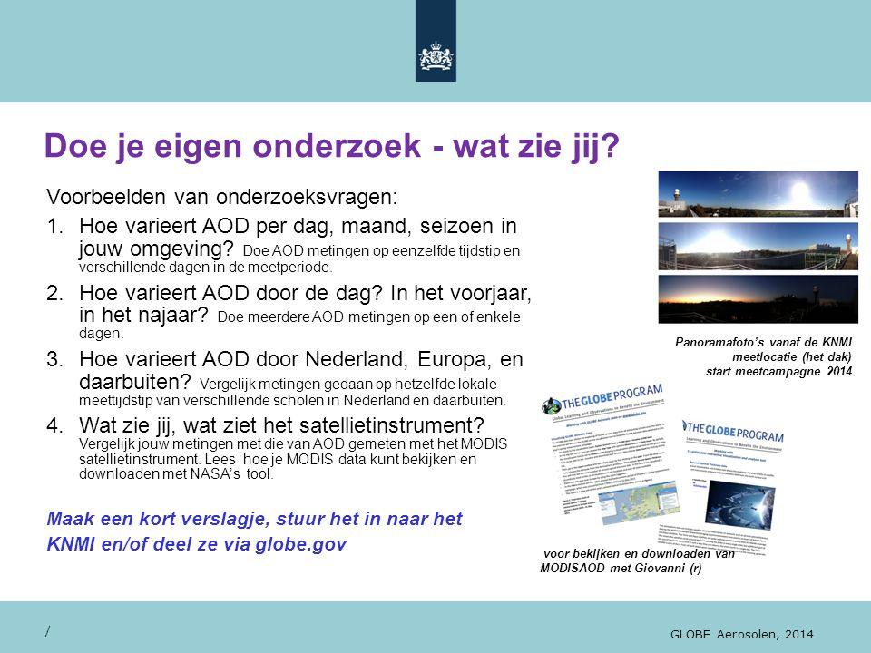 Doe je eigen onderzoek - wat zie jij? / GLOBE Aerosolen, 2014 Voorbeelden van onderzoeksvragen: 1.Hoe varieert AOD per dag, maand, seizoen in jouw omg