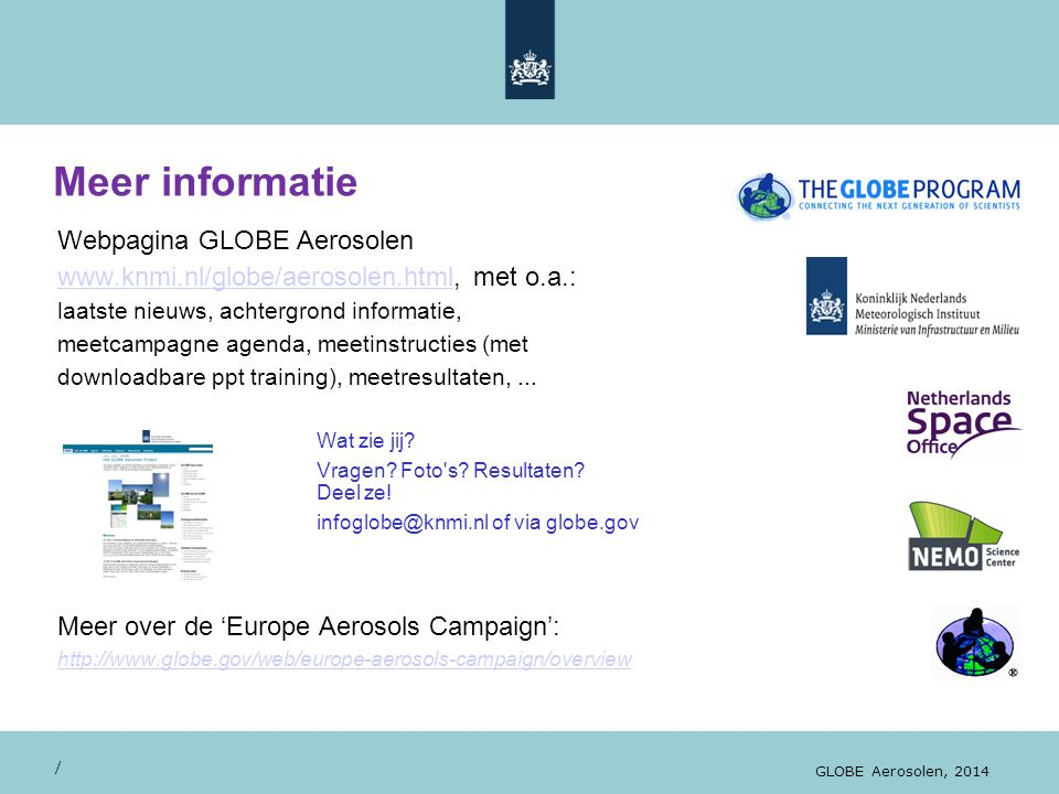 Webpagina GLOBE Aerosolen www.knmi.nl/globe/aerosolen.htmlwww.knmi.nl/globe/aerosolen.html, met o.a.: laatste nieuws, achtergrond informatie, meetcamp