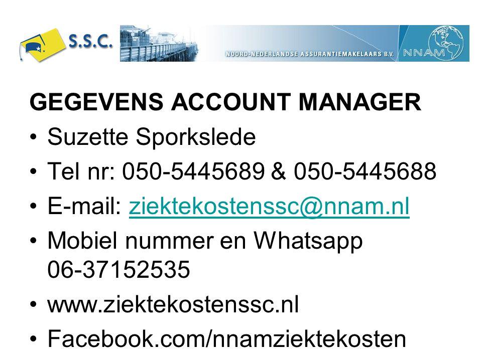 GEGEVENS ACCOUNT MANAGER Suzette Sporkslede Tel nr: 050-5445689 & 050-5445688 E-mail: ziektekostenssc@nnam.nlziektekostenssc@nnam.nl Mobiel nummer en