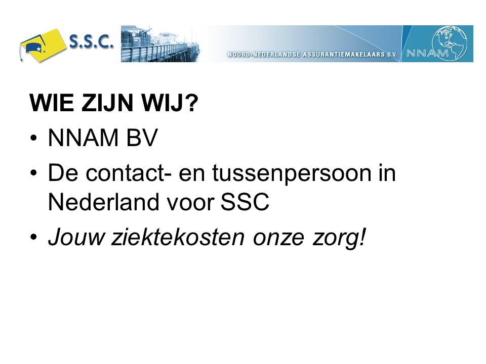 WIE ZIJN WIJ? NNAM BV De contact- en tussenpersoon in Nederland voor SSC Jouw ziektekosten onze zorg!