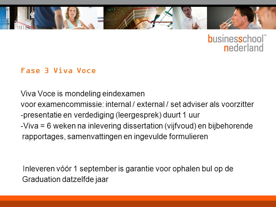 Fase 3 Viva Voce Viva Voce is mondeling eindexamen voor examencommissie: internal / external / set adviser als voorzitter -presentatie en verdediging