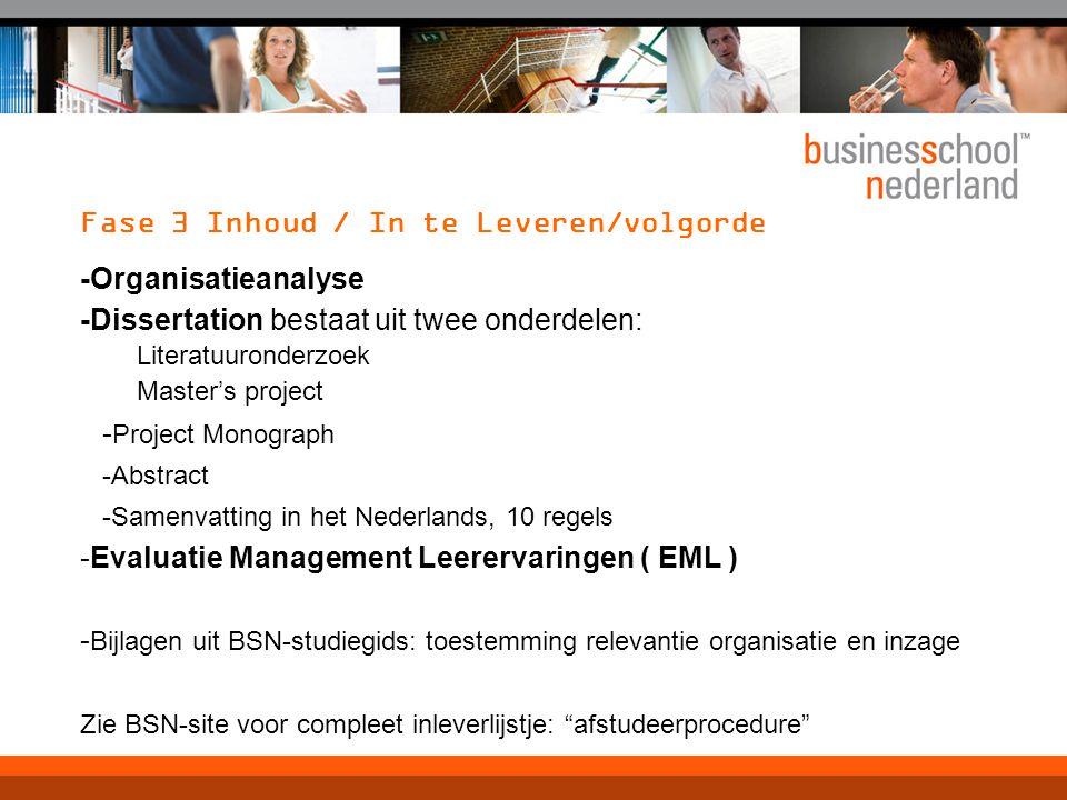 Fase 3 Inhoud / In te Leveren/volgorde -Organisatieanalyse -Dissertation bestaat uit twee onderdelen: Literatuuronderzoek Master's project - Project M