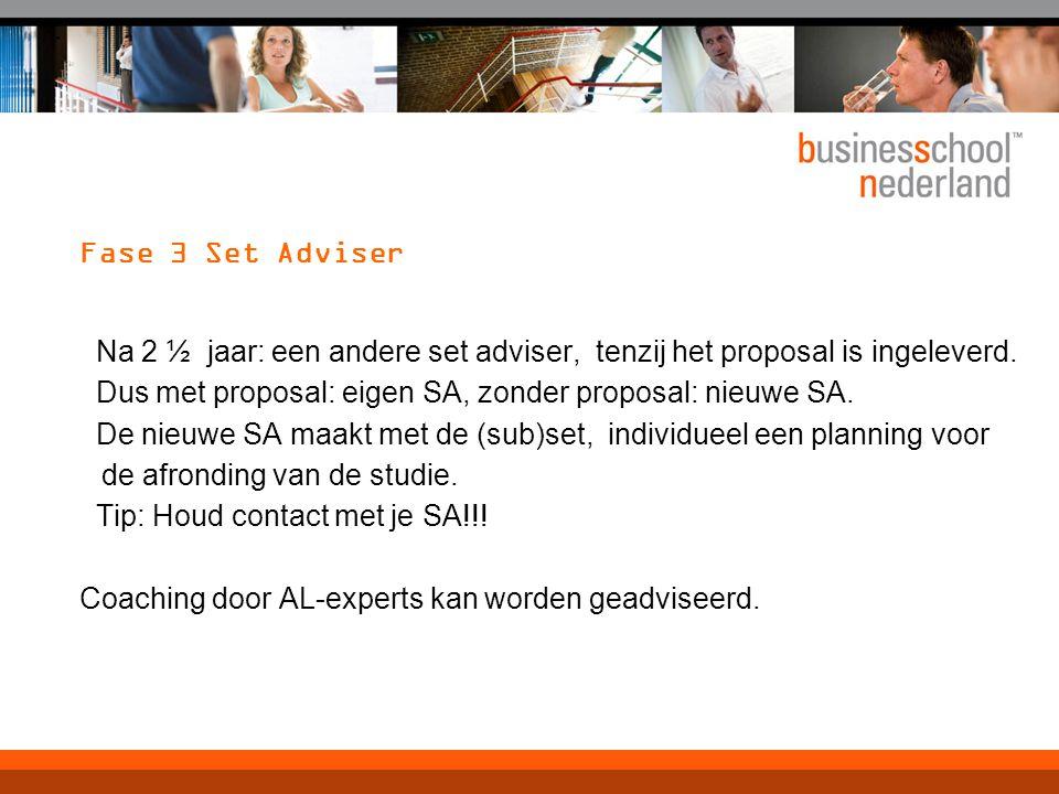 Fase 3 Set Adviser Na 2 ½ jaar: een andere set adviser, tenzij het proposal is ingeleverd. Dus met proposal: eigen SA, zonder proposal: nieuwe SA. De