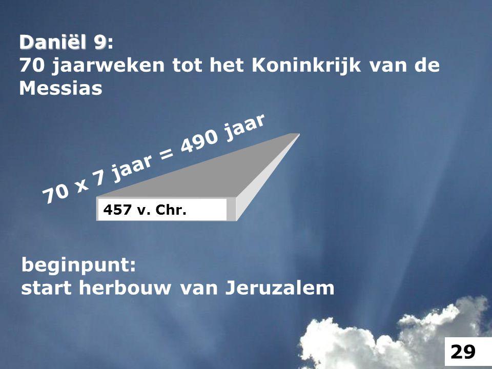 Daniël 9 Daniël 9: 70 jaarweken tot het Koninkrijk van de Messias 70 x 7 jaar = 490 jaar beginpunt: start herbouw van Jeruzalem 457 v. Chr. 29