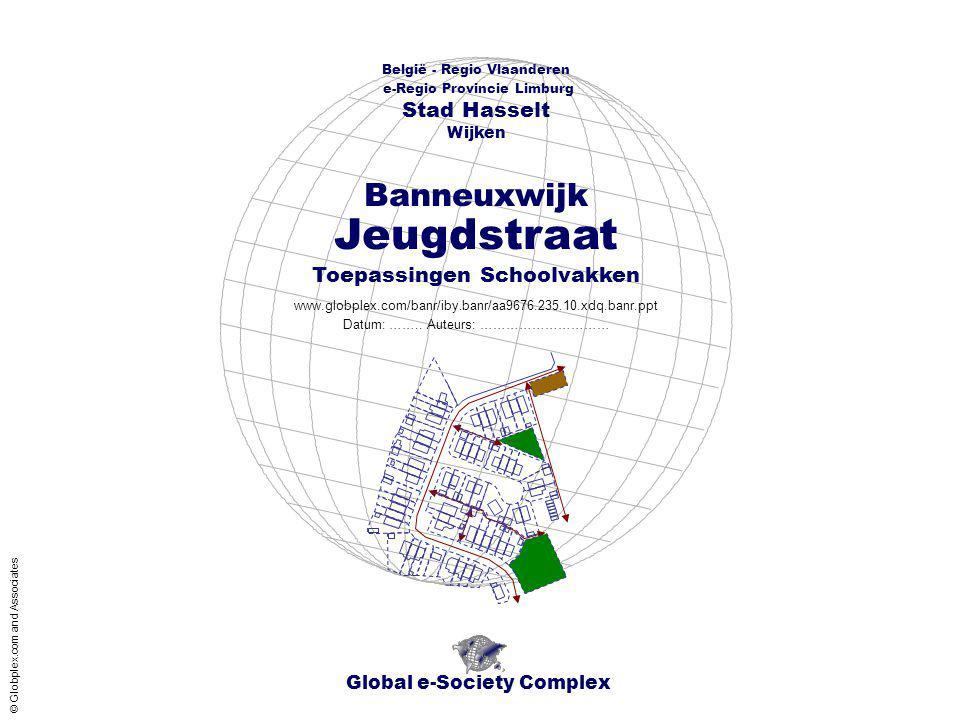 Global e-Society Complex België - Regio Vlaanderen e-Regio Provincie Limburg Stad Hasselt www.globplex.com/banr/iby.banr/aa9676.235.10.xdq.banr.ppt Toepassingen Schoolvakken Wijken Datum: ……..