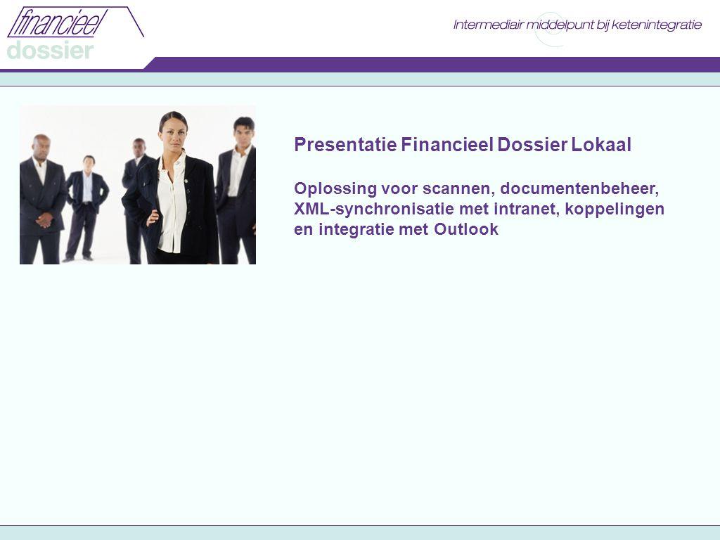Presentatie Financieel Dossier Lokaal Oplossing voor scannen, documentenbeheer, XML-synchronisatie met intranet, koppelingen en integratie met Outlook