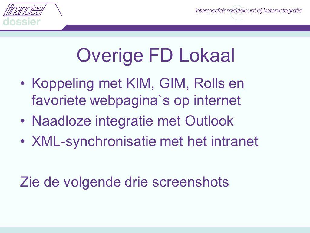 Overige FD Lokaal Koppeling met KIM, GIM, Rolls en favoriete webpagina`s op internet Naadloze integratie met Outlook XML-synchronisatie met het intranet Zie de volgende drie screenshots