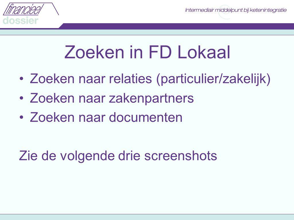 Zoeken in FD Lokaal Zoeken naar relaties (particulier/zakelijk) Zoeken naar zakenpartners Zoeken naar documenten Zie de volgende drie screenshots