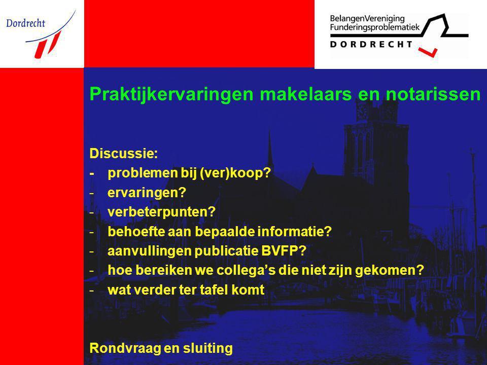 Praktijkervaringen makelaars en notarissen Discussie: - problemen bij (ver)koop? -ervaringen? -verbeterpunten? -behoefte aan bepaalde informatie? -aan