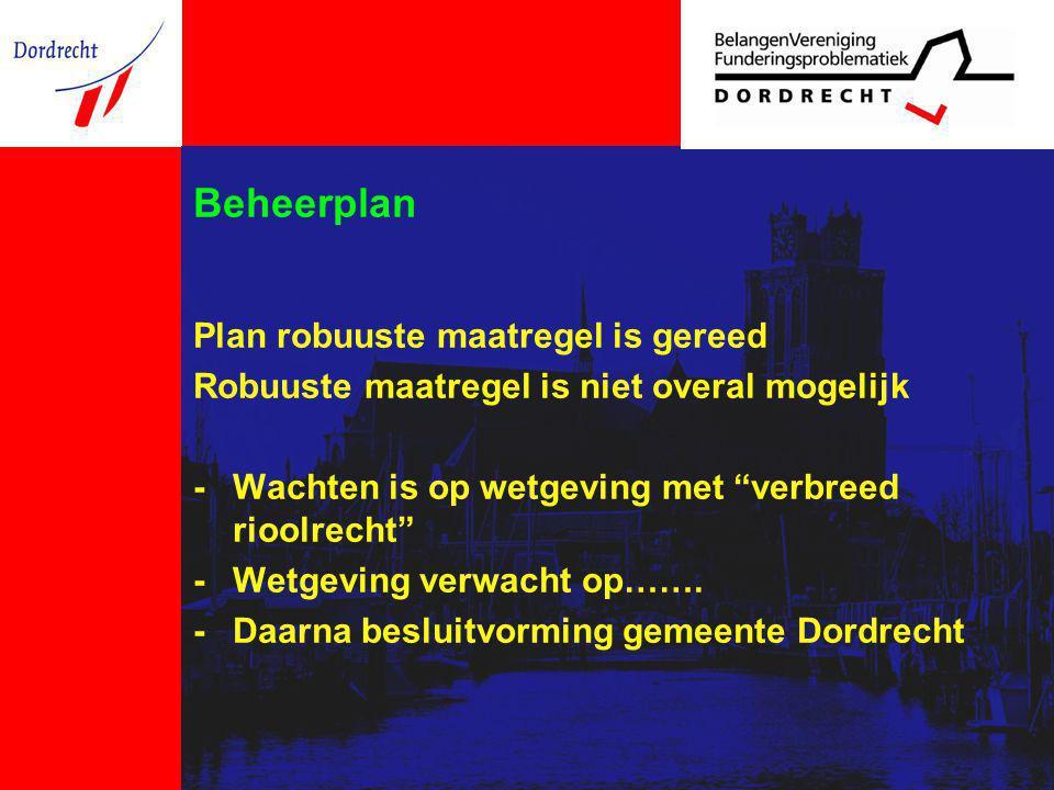 "Beheerplan Plan robuuste maatregel is gereed Robuuste maatregel is niet overal mogelijk - Wachten is op wetgeving met ""verbreed rioolrecht"" -Wetgeving"