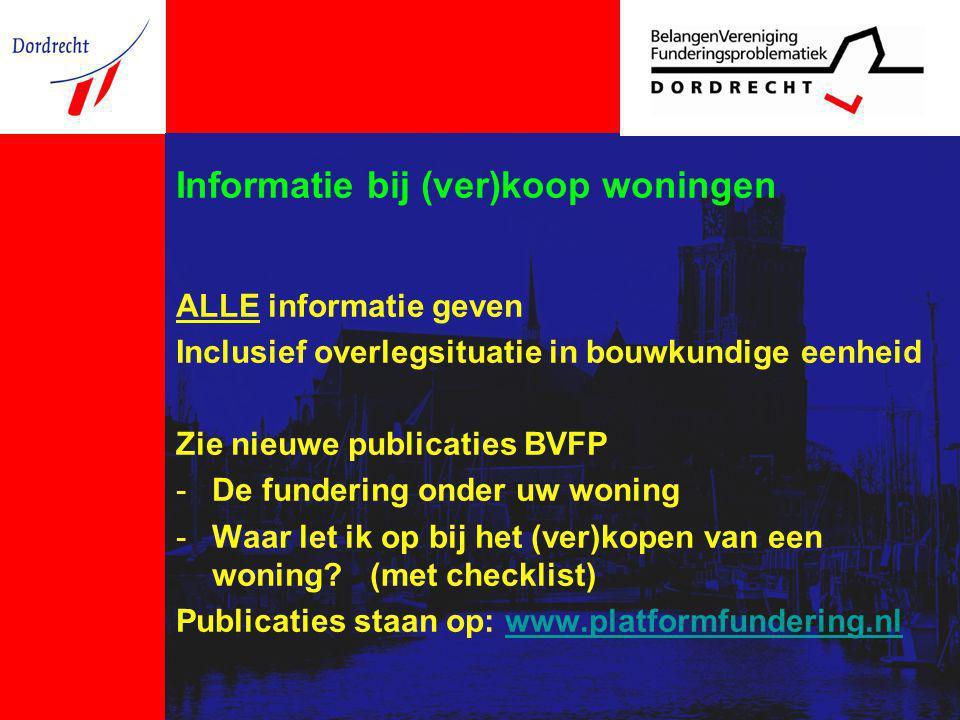 Informatie bij (ver)koop woningen ALLE informatie geven Inclusief overlegsituatie in bouwkundige eenheid Zie nieuwe publicaties BVFP -De fundering ond