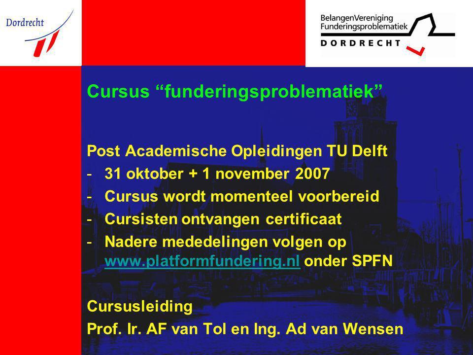 Cursus funderingsproblematiek Post Academische Opleidingen TU Delft -31 oktober + 1 november 2007 -Cursus wordt momenteel voorbereid -Cursisten ontvangen certificaat -Nadere mededelingen volgen op www.platformfundering.nl onder SPFN www.platformfundering.nl Cursusleiding Prof.