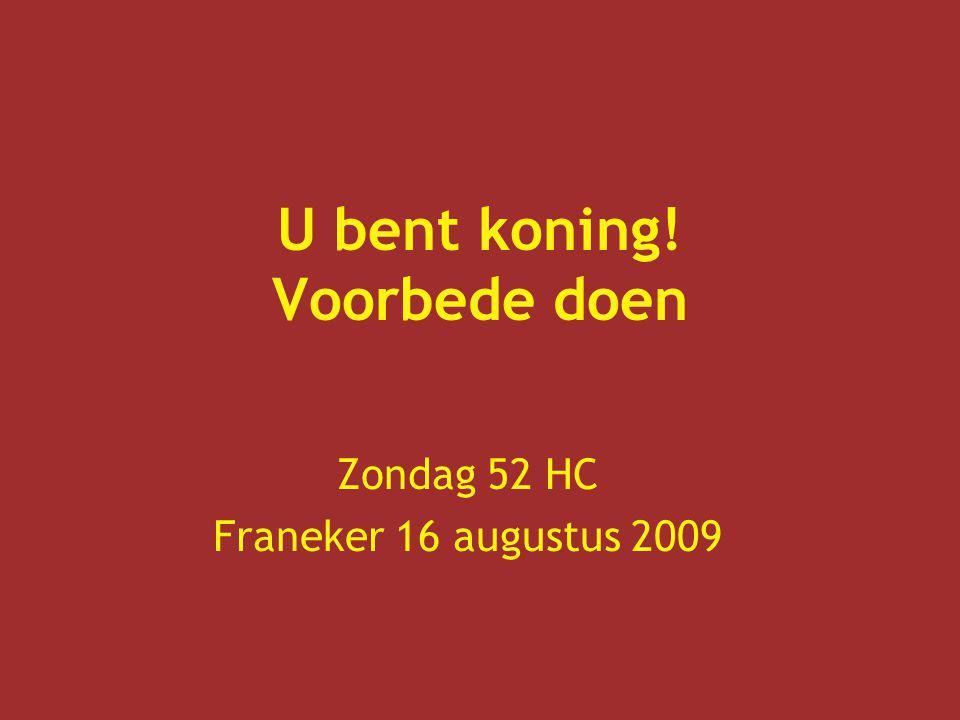 U bent koning! Voorbede doen Zondag 52 HC Franeker 16 augustus 2009