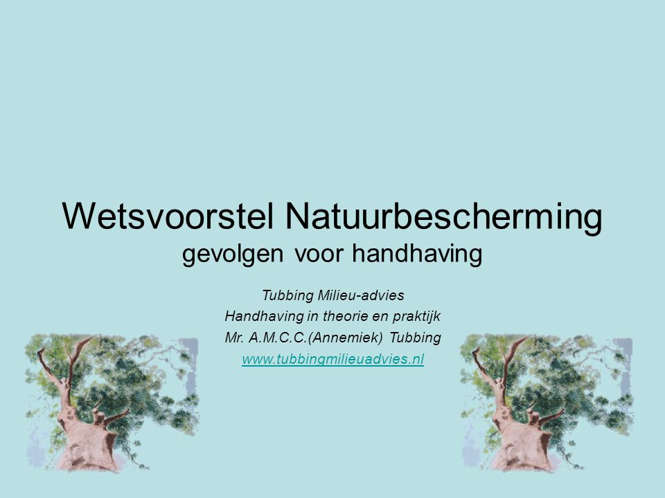 Wetsvoorstel Natuurbescherming gevolgen voor handhaving Tubbing Milieu-advies Handhaving in theorie en praktijk Mr. A.M.C.C.(Annemiek) Tubbing www.tub