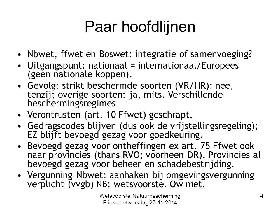 Wetsvoorstel Natuurbescherming Friese netwerkdag 27-11-2014 4 Paar hoofdlijnen Nbwet, ffwet en Boswet: integratie of samenvoeging? Uitgangspunt: natio