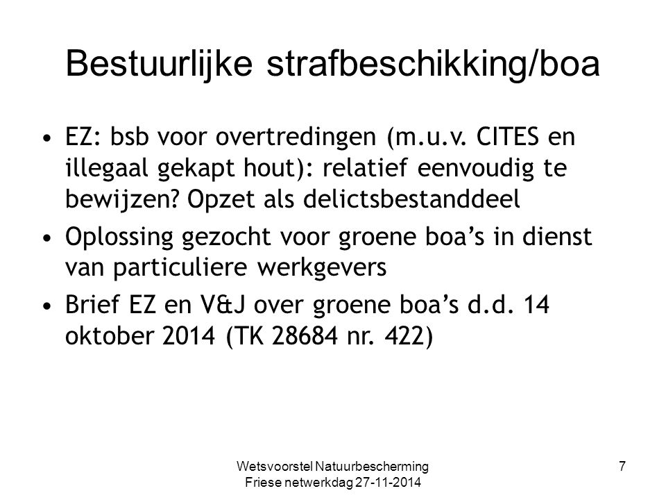 Bestuurlijke strafbeschikking/boa EZ: bsb voor overtredingen (m.u.v. CITES en illegaal gekapt hout): relatief eenvoudig te bewijzen? Opzet als delicts