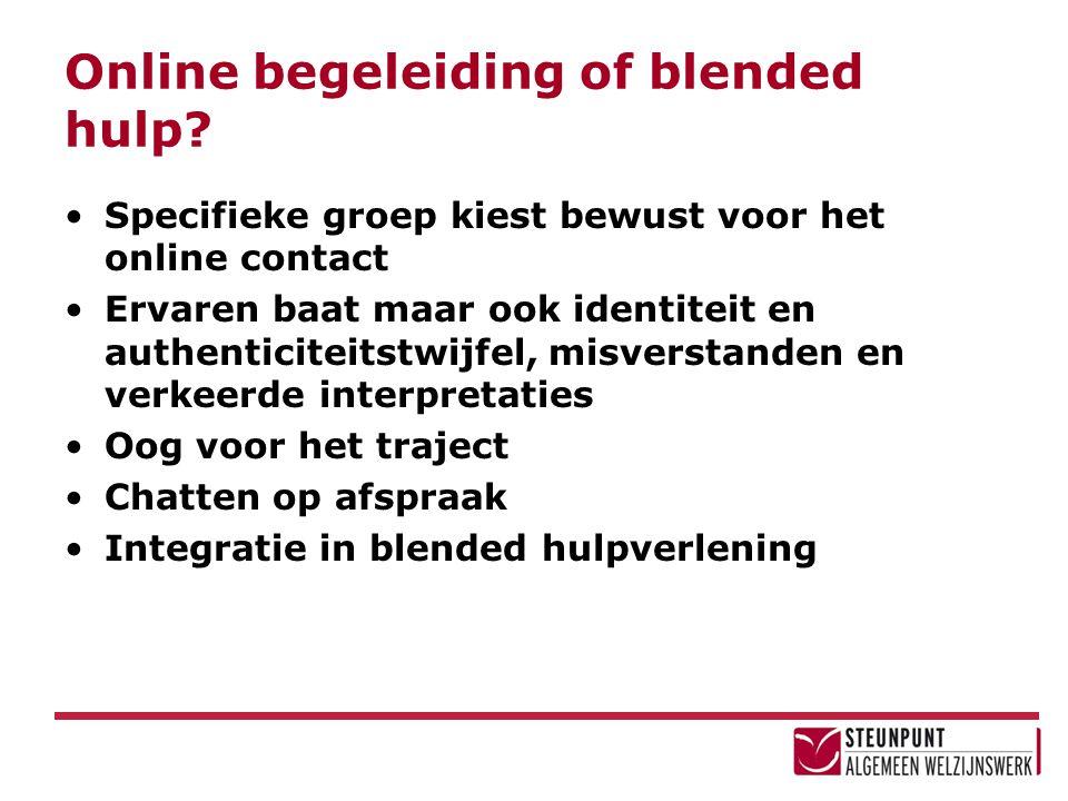 Online begeleiding of blended hulp? Specifieke groep kiest bewust voor het online contact Ervaren baat maar ook identiteit en authenticiteitstwijfel,