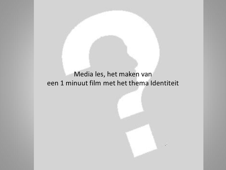 Media les, het maken van een 1 minuut film met het thema Identiteit