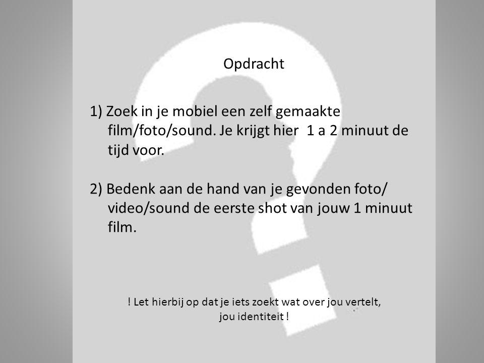 Opdracht 1) Zoek in je mobiel een zelf gemaakte film/foto/sound. Je krijgt hier 1 a 2 minuut de tijd voor. 2) Bedenk aan de hand van je gevonden foto/