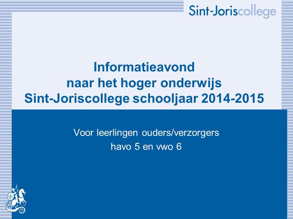 Informatieavond naar het hoger onderwijs Sint-Joriscollege schooljaar 2014-2015 Voor leerlingen ouders/verzorgers havo 5 en vwo 6