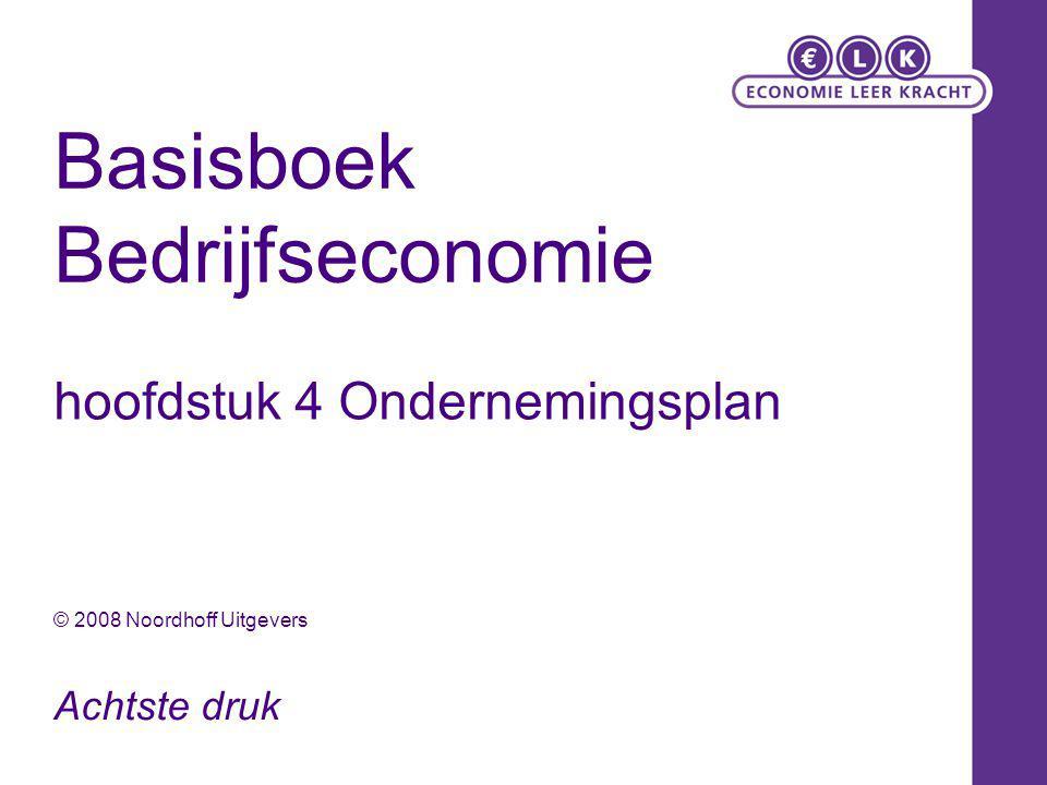 Basisboek Bedrijfseconomie hoofdstuk 4 Ondernemingsplan Achtste druk © 2008 Noordhoff Uitgevers